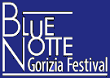 BLUE NOTTE GORIZIA JAZZ, BLUES & ART FESTIVAL